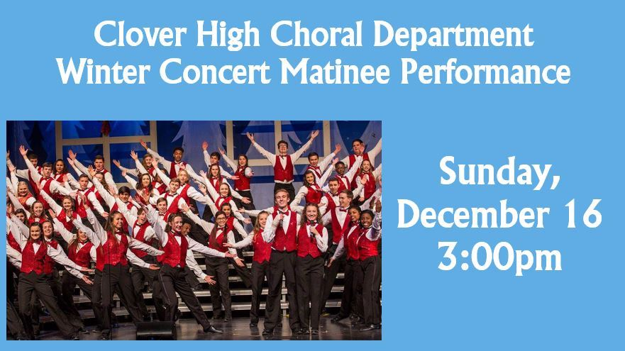 CLOVER HIGH SCHOOL CHORAL DEPARTMENT MATINEE CONCERT